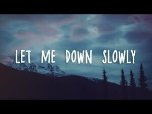 Let Me Down Slowly
